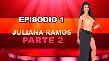 Ep 1 Parte 2 – Juliana Ramos fodeu muito no reality show porno