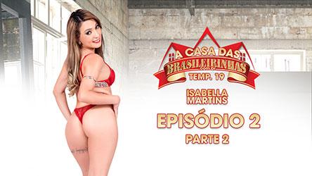 A Casa das Brasileirinhas Temporada 19 - Episódio 2 - Parte 2