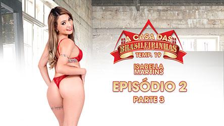 A Casa das Brasileirinhas Temporada 19 - Episódio 2 - Parte 3