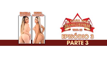 A Casa das Brasileirinhas Temporada 22 - ep 3 parte 3