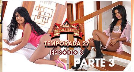A Casa das Brasileirinhas Temporada 27 - Episódio 3 parte 3
